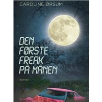 Caroline Ørsum: Den første freak på månen